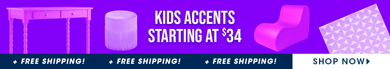 kids accents starting at $34 + free shipping. shop now