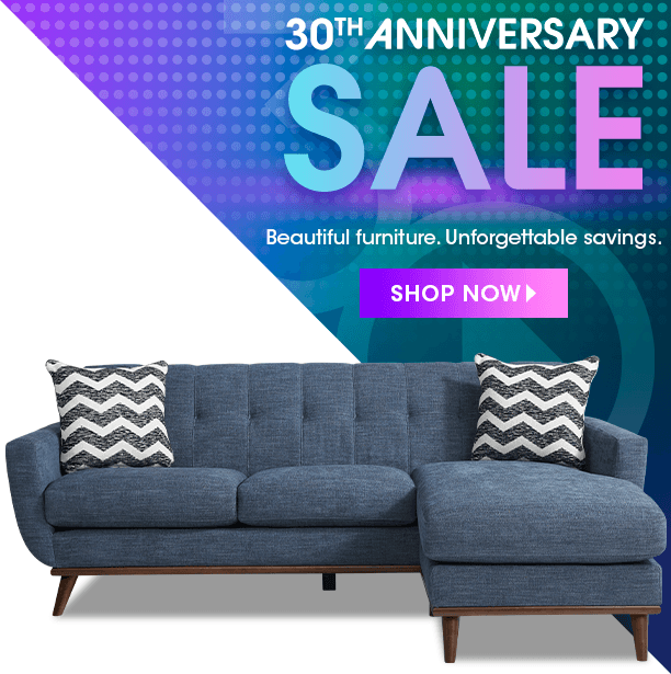 30th anniversary sale. beautiful furniture, unforgettable savings. shop now