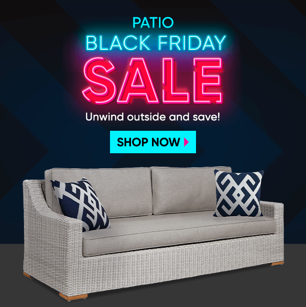 patio black friday sale. unwind outside and save. shop now