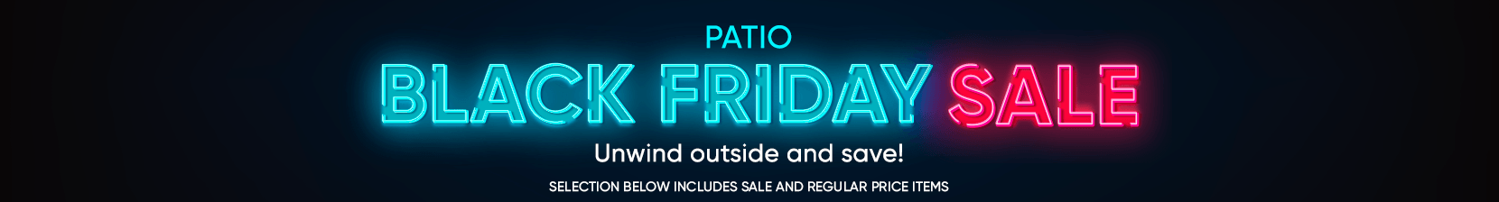 patio black friday sale. unwind outside and save. selection below includes sale and regular price items