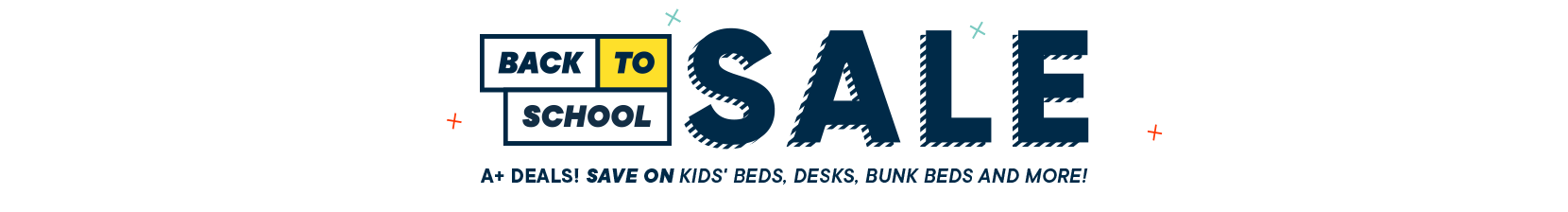 back to school sale. A+ deals! save on kids beds, desks, bunks and more