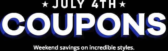july 4th coupons. weekend savings on incredible styles