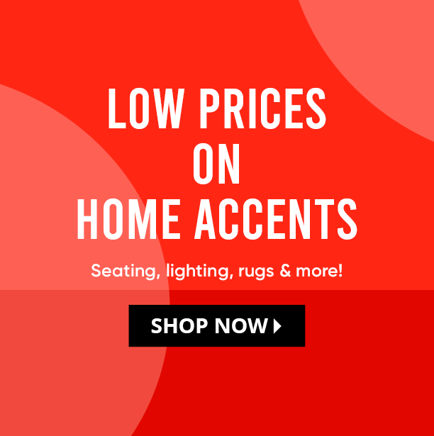 low prices on home accents. seating, lighting, rugs & more. shop now