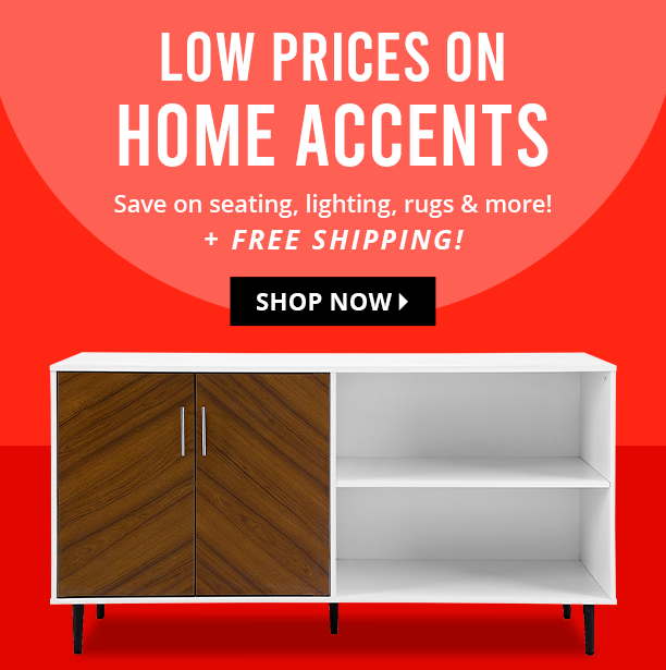 low prices on home accents. save on seating, lighting, rugs & more! + free shipping! shop now.