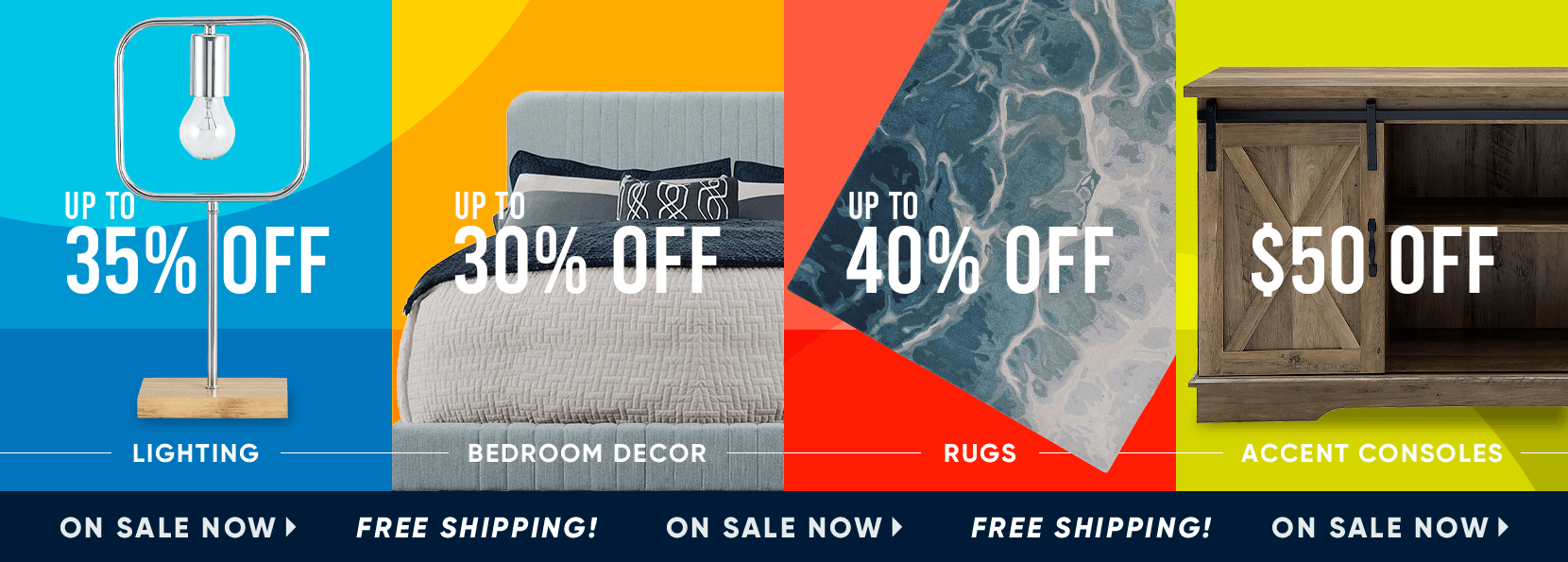 On sale now plus free shipping. 35% off lighting, 30% off bedroom decor, 40% off rugs, $50 off accent consoles