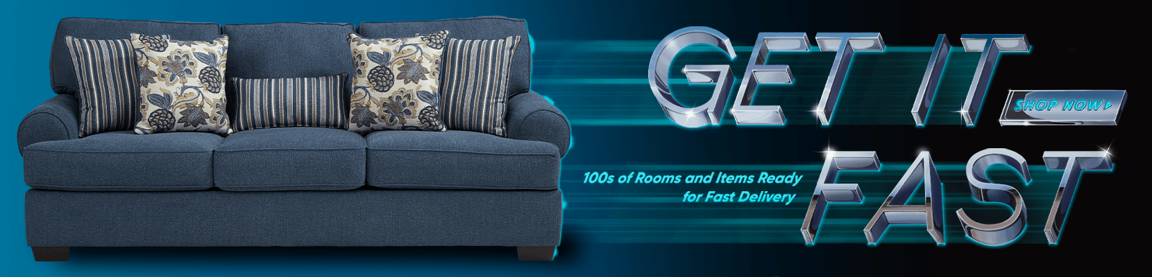 get it fast. 100s of rooms and items ready for fast delivery. shop now