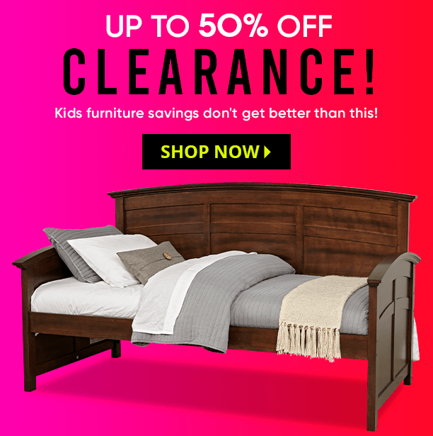 up to 50% off clearance! kids furniture savings don't get better than this! shop now