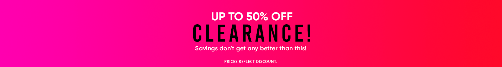 up to 50% off clearance! savings don't get any better than this. prices reflect discount