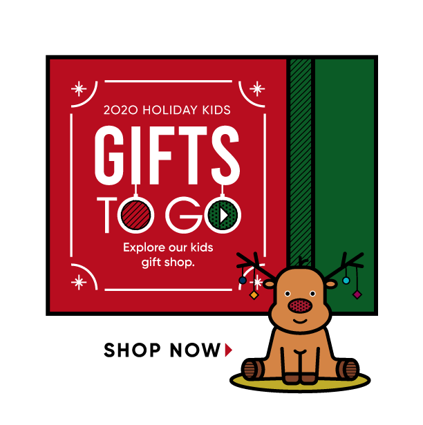 2020 holiday kids gifts to go. explore our kids gift shop. shop now