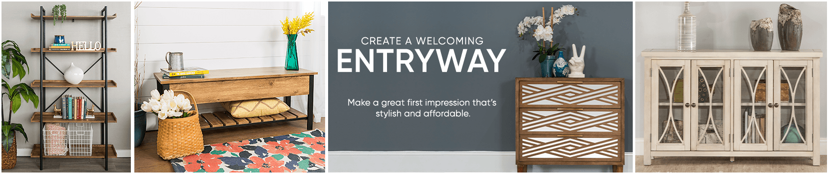 create a welcoming entryway. make a great first impression that's stylish and affordable