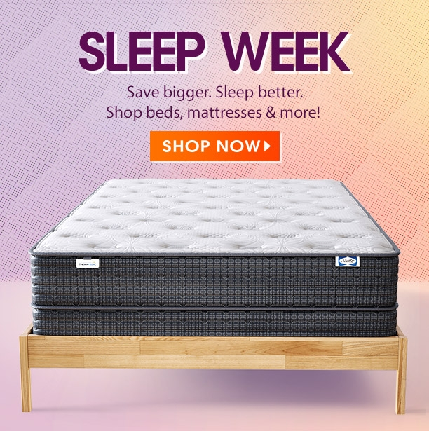 sleep week. save bigger, sleep better, shop beds, mattresses & more! shop now.