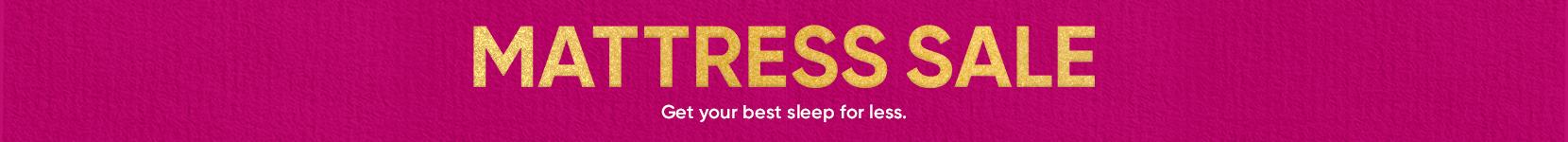 mattress sale. get your best sleep for less.
