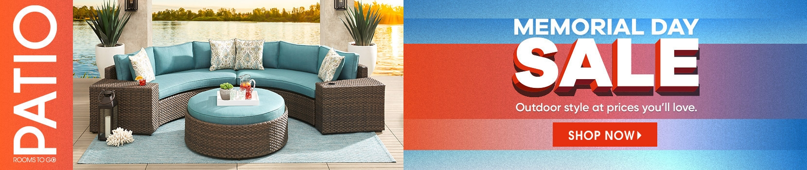Rooms to go patio. Memorial Day sale. outdoor style at prices you'll love. shop now.