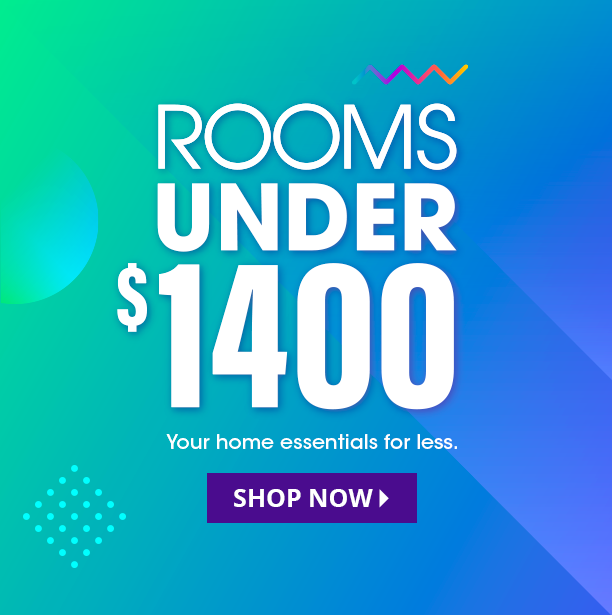 rooms under $1400. your home essentials for less. shop now.