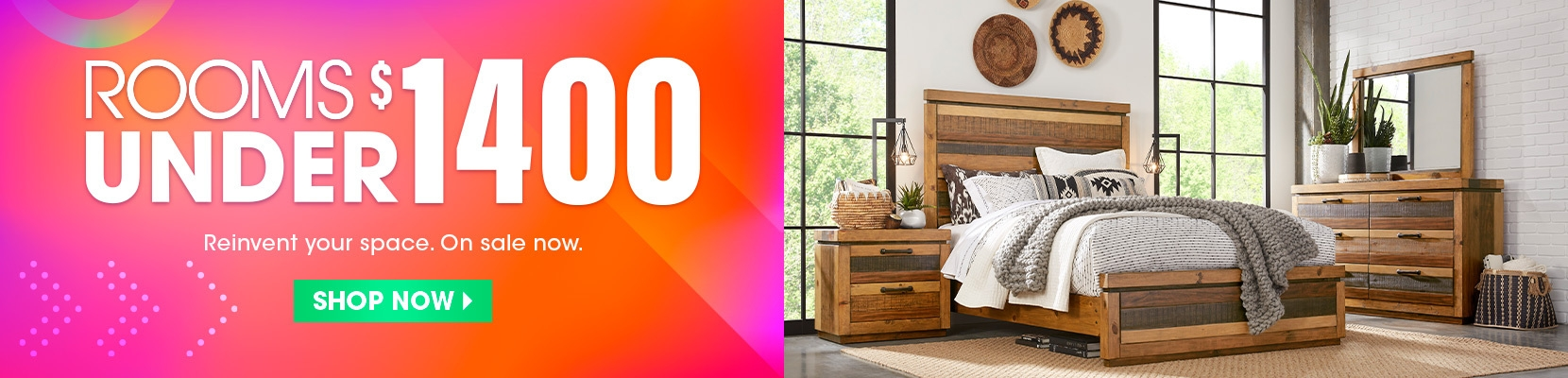 Rooms under $1400. a stylish home doesn't need to cost a fortune. shop now.