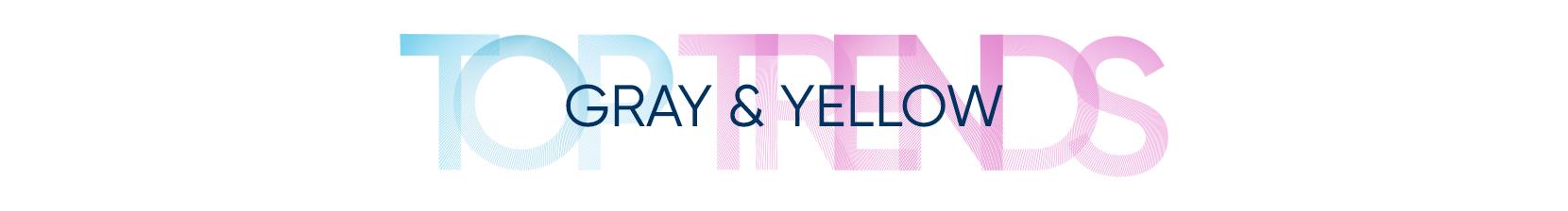 top trends. gray & yellow