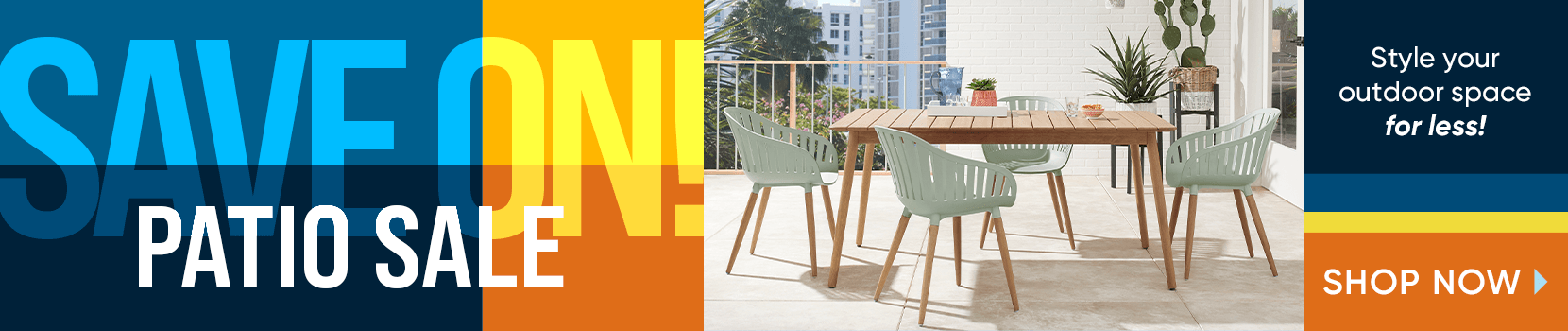 save on patio sale. style your outdoor space for less. shop now