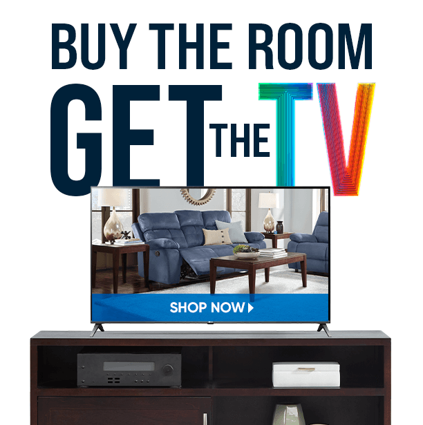 buy the room get the tv. shop now