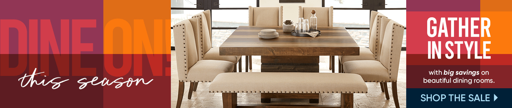 dine on this season. gather in style with big savings on beautiful dining rooms. shop the sale