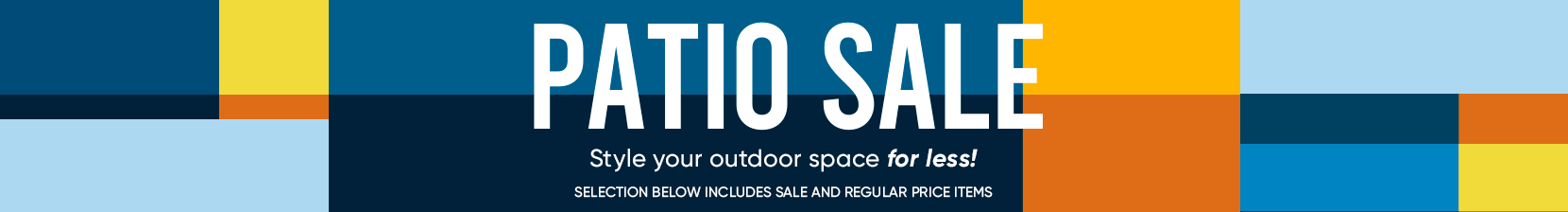 patio sale. style your outdoor space for less. selection below includes sale and regular price items