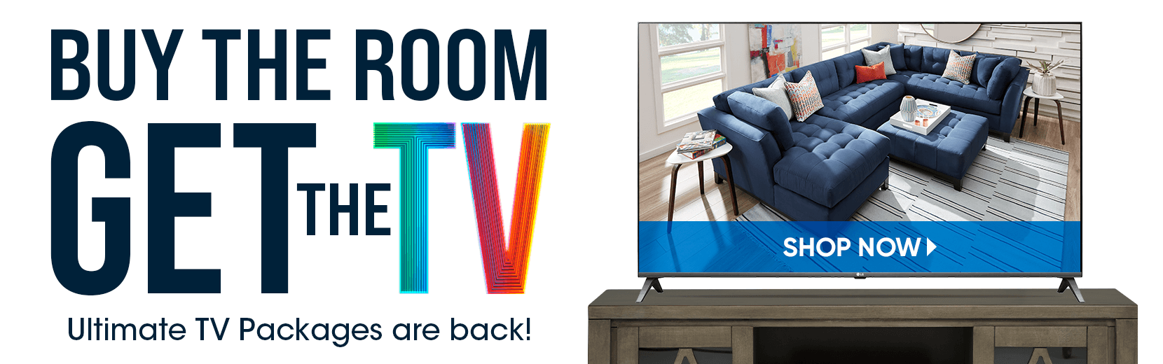 buy the room get the tv. ultimate tv packages are back. shop now