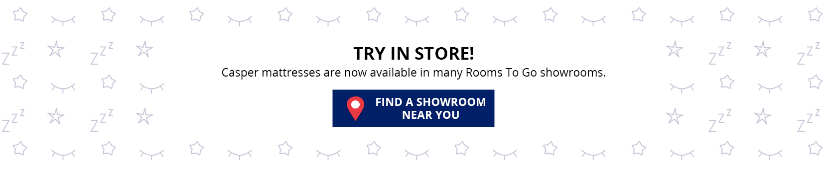 try in store! casper mattresses now conveniently located at a rooms to go showroom. find a showroom near you