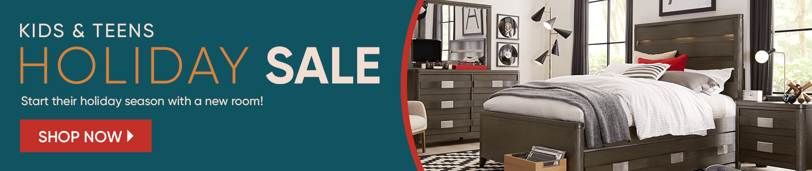 kids and teens holiday sale. start their holiday season with a new room. shop now