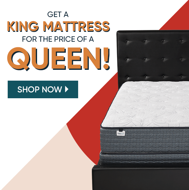 get a king mattress for the price of a queen. shop now