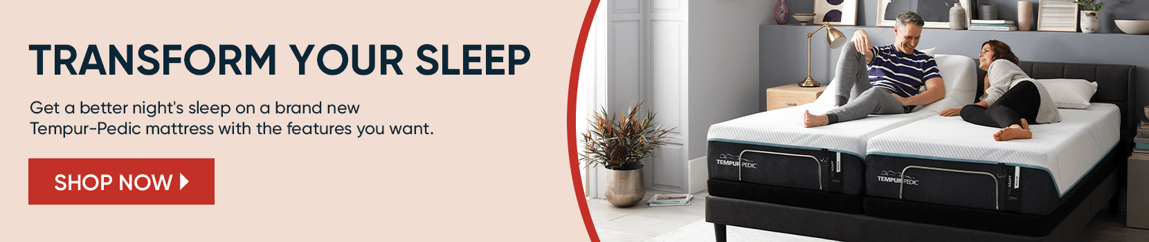 transform your sleep. get a better night's sleep on brand new tempurpedic mattresses with the features you want. shop now